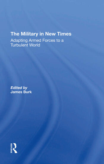 The Military In New Times Adapting Armed Forces To A Turbulent World book cover