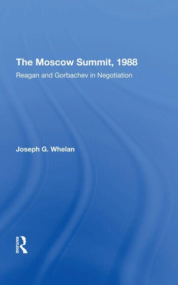 The Moscow Summit, 1988 Reagan And Gorbachev In Negotiation book cover