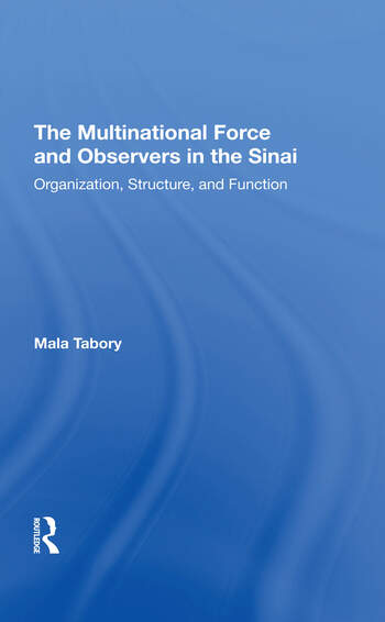The Multinational Force And Observers In The Sinai Organization, Structure, And Function book cover
