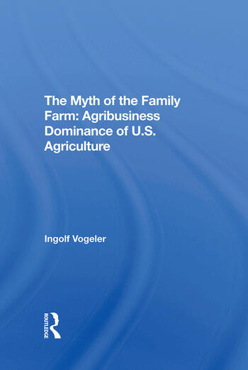 The Myth Of The Family Farm Agribusiness Dominance Of U.s. Agriculture book cover