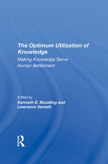 The Optimum Utilization Of Knowledge Making Knowledge Serve Human Betterment book cover