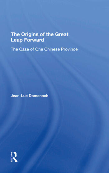 The Origins Of The Great Leap Forward The Case Of One Chinese Province book cover