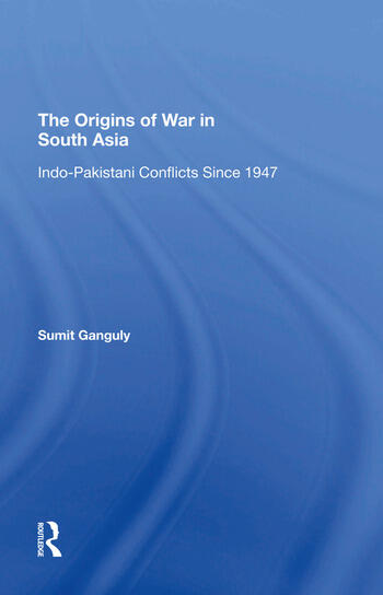 The Origins Of War In South Asia Indopakistani Conflicts Since 1947 book cover