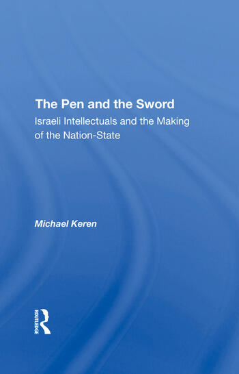 The Pen And The Sword Israeli Intellectuals And The Making Of The Nationstate book cover