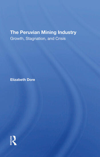 The Peruvian Mining Industry Growth, Stagnation, And Crisis book cover