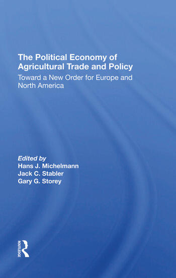 The Political Economy Of Agricultural Trade And Policy Toward A New Order For Europe And North America book cover