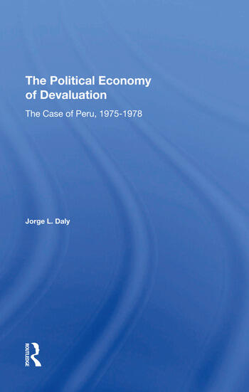 The Political Economy Of Devaluation The Case Of Peru, 19751978 book cover