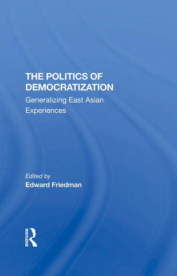 The Politics Of Democratization Generalizing East Asian Experiences book cover