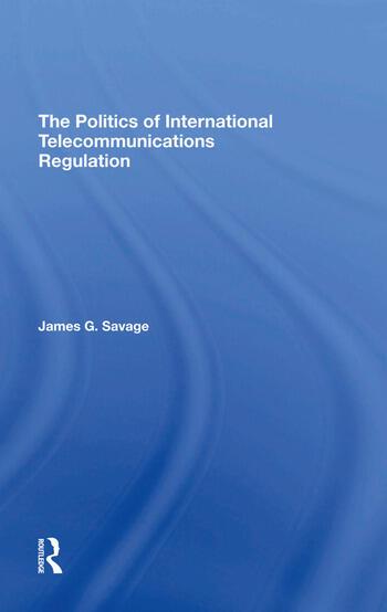 The Politics Of International Telecommunications Regulation book cover