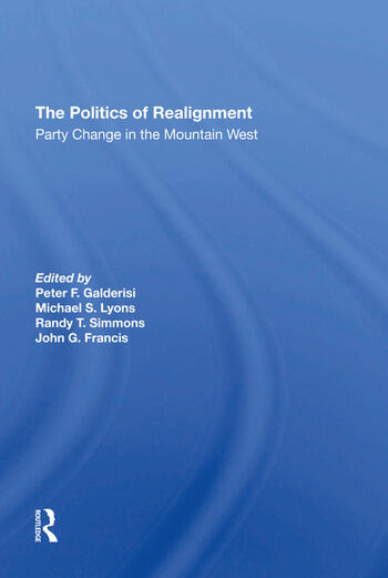 The Politics Of Realignment Party Change In The Mountain West book cover