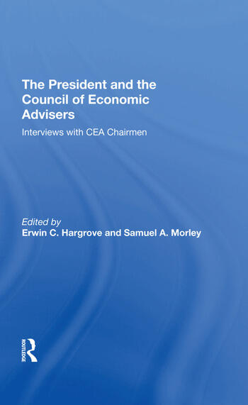 The President And The Council Of Economic Advisors Interviews With Cea Chairmen book cover