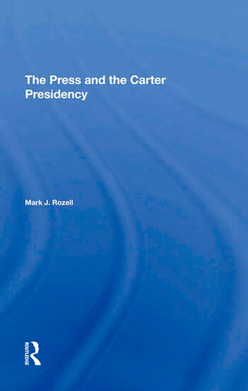 The Press And The Carter Presidency book cover