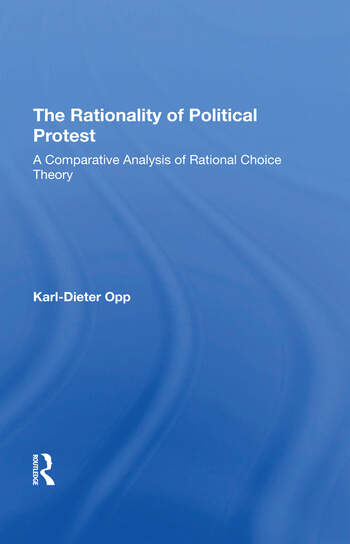 The Rationality Of Political Protest A Comparative Analysis Of Rational Choice Theory book cover