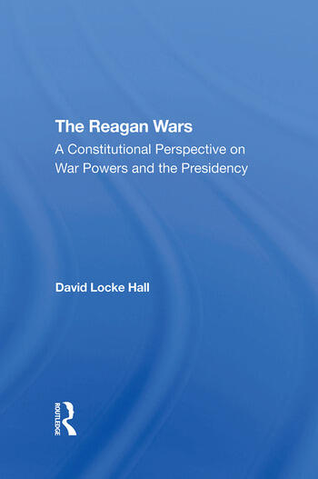 The Reagan Wars A Constitutional Perspective On War Powers And The Presidency book cover