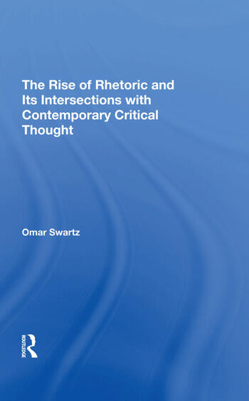 The Rise Of Rhetoric And Its Intersection With Contemporary Critical Thought book cover