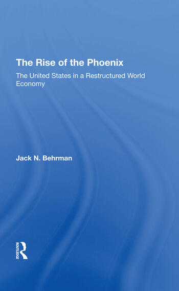 The Rise Of The Phoenix The United States In A Restructured World Economy book cover