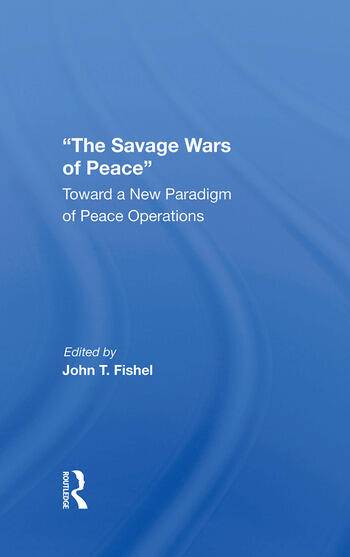 The Savage Wars Of Peace Toward A New Paradigm Of Peace Operations book cover