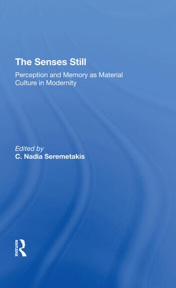 The Senses Still Perception And Memory As Material Culture In Modernity book cover