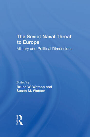 The Soviet Naval Threat To Europe Military And Political Dimensions book cover