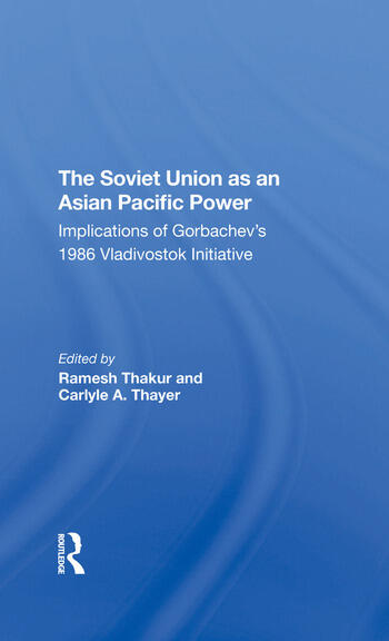 The Soviet Union As An Asianpacific Power Implications Of Gorbachev's 1986 Vladivostok Initiative book cover