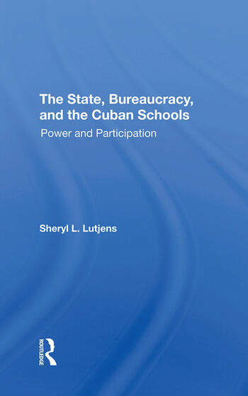 The State, Bureaucracy, And The Cuban Schools Power And Participation book cover