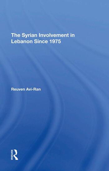 The Syrian Involvement In Lebanon Since 1975 book cover