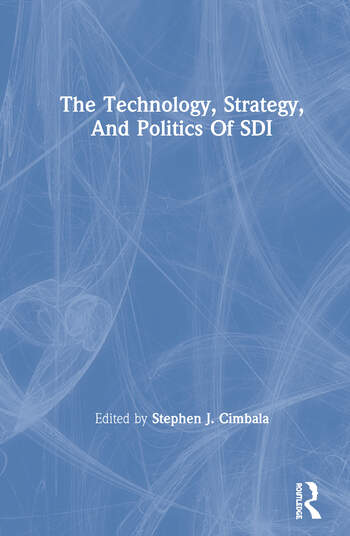 The Technology, Strategy, And Politics Of Sdi book cover