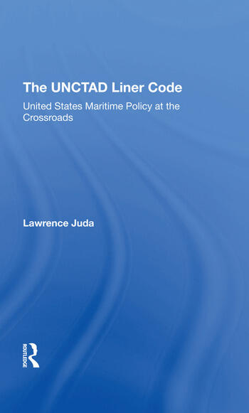 The Unctad Liner Code United States Maritime Policy At The Crossroads book cover
