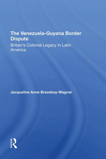 The VenezuelaGuyana Border Dispute Britain's Colonial Legacy In Latin America book cover