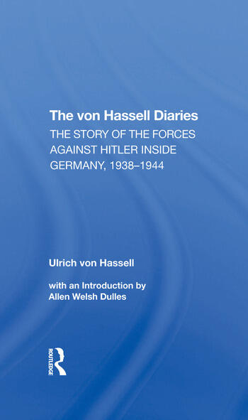 The Von Hassell Diaries The Story Of The Forces Against Hitler Inside Germany, 19381944 book cover