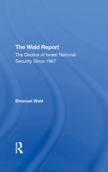 The Wald Report The Decline Of Israeli National Security Since 1967 book cover