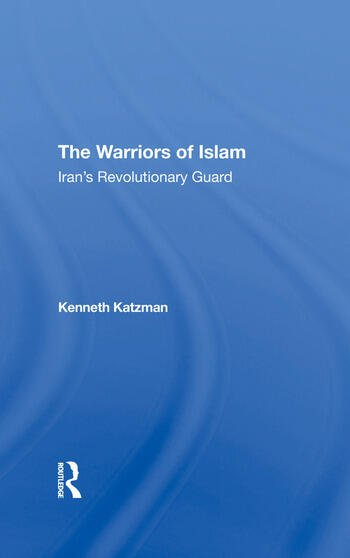 The Warriors Of Islam Iran's Revolutionary Guard book cover