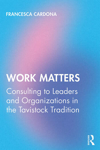Work Matters Consulting to leaders and organizations in the Tavistock tradition book cover