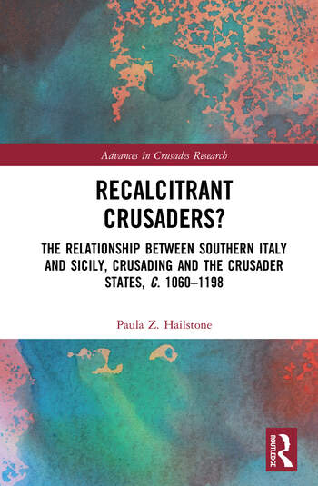 Recalcitrant Crusaders? The Relationship Between Southern Italy and Sicily, Crusading and the Crusader States, c. 1060–1198 book cover