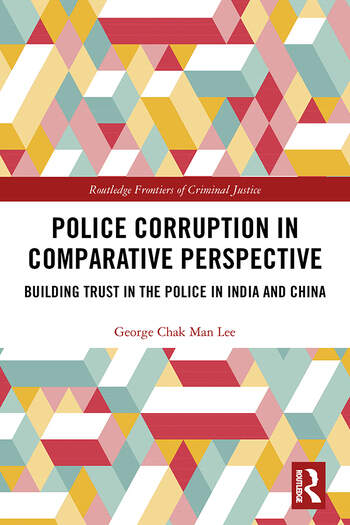 Police Corruption in Comparative Perspective Building Trust in the Police in India and China book cover