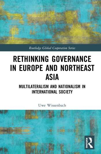 Rethinking Governance in Europe and Northeast Asia Multilateralism and Nationalism in International Society book cover