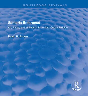 Santería Enthroned Art, Ritual, and Innovation in an Afro-Cuban Religion book cover