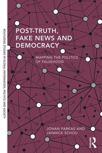 Post-Truth, Fake News and Democracy Mapping the Politics of Falsehood book cover
