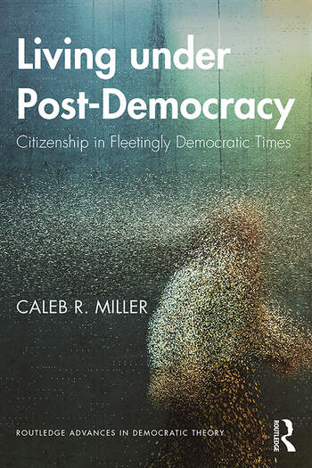 Living under Post-Democracy Citizenship in Fleetingly Democratic Times book cover