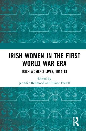 Irish Women in the First World War Era Irish Women's Lives, 1914-18 book cover
