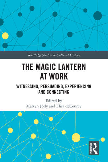 The Magic Lantern at Work Witnessing, Persuading, Experiencing and Connecting book cover