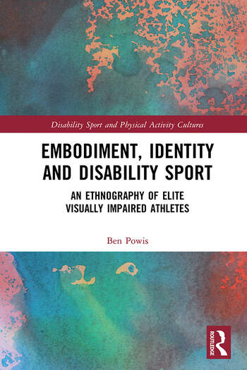 Embodiment, Identity and Disability Sport An Ethnography of Elite Visually Impaired Athletes book cover