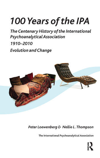 100 Years of the IPA The Centenary History of the International Psychoanalytical Association 1910-2010: Evolution and Change book cover