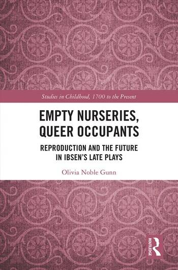 Empty Nurseries, Queer Occupants Reproduction and the Future in Ibsen's Late Plays book cover