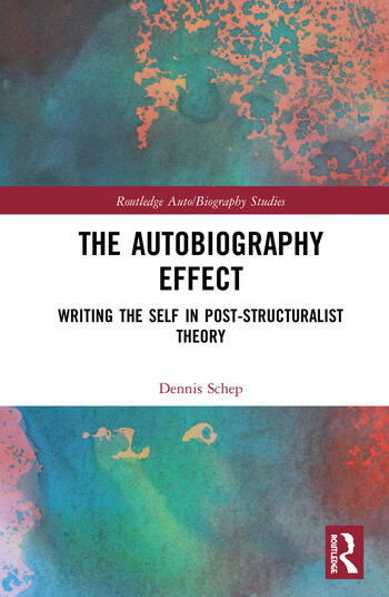The Autobiography Effect Writing the Self in Post-Structuralist Theory book cover
