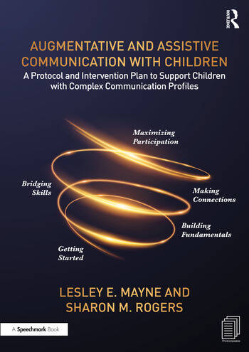 Augmentative and Assistive Communication with Children A Protocol and Intervention Plan to Support Children with Complex Communication Profiles book cover