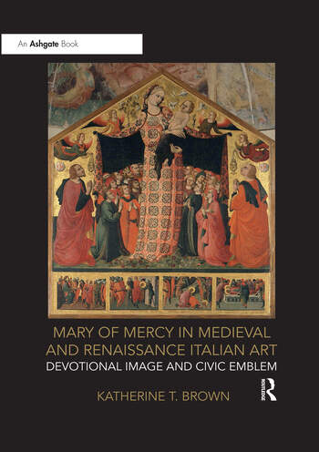 Mary of Mercy in Medieval and Renaissance Italian Art Devotional image and civic emblem book cover
