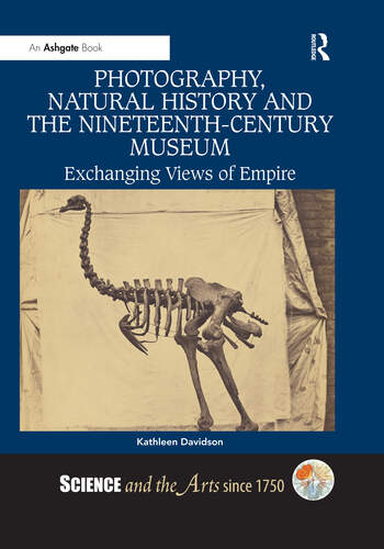 Photography, Natural History and the Nineteenth-Century Museum Exchanging Views of Empire book cover