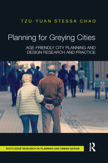 Planning for Greying Cities Age-Friendly City Planning and Design Research and Practice book cover