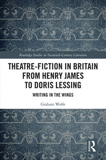 Theatre-Fiction in Britain from Henry James to Doris Lessing Writing in the Wings book cover